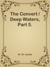 The Convert  Deep Waters Part 5