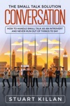 Conversation The Small Talk Solution How To Handle Small Talk As An Introvert And Never Run Out Of Things To Say