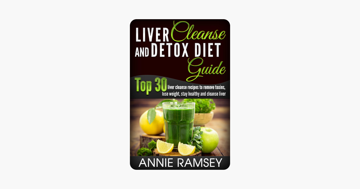 ‎Liver Cleanse and Detox Diet Guide: Top 30 Liver Cleanse Recipes to Remove  Toxins, Lose Weight, Stay Healthy and Cleanse Liver (Liver Cleansing