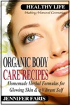 Organic Body Care Recipes Homemade Herbal Formulas For Glowing Skin  A Vibrant Self Making Natural Cosmetics