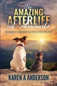 The Amazing Afterlife of Animals: Messages and Signs From Our Pets on the Other Side Book Cover