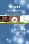 Metadata Management A Clear And Concise Reference