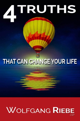Wolfgang Riebe - 4 Truths That Can Change Your Life