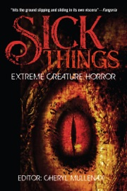 Sick Things An Anthology Of Extreme Creature Horror