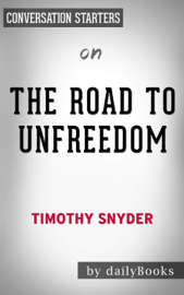 The Road to Unfreedom: Russia, Europe, America by Timothy Snyder: Conversation Starters book