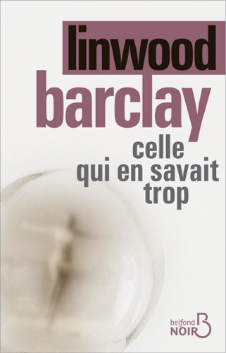 Linwood Barclay - Celle qui en savait trop
