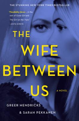 The Wife Between Us - Greer Hendricks & Sarah Pekkanen book