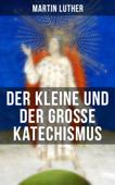 Martin Luther: Der kleine und der große Katechismus