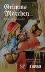 Grimms Mrchen - Vollstndige Berarbeitete Und Illustrierte Ausgabe
