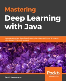 Mastering Deep Learning With Java