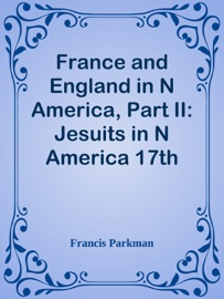 FRANCE AND ENGLAND IN N AMERICA, PART II: JESUITS IN N AMERICA 17TH CENTURY