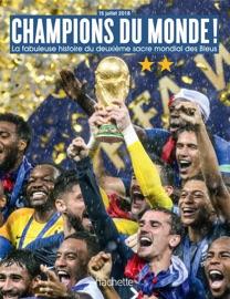 Champions Du Monde La Fabuleuse Histoire Du Deuxi Me Sacre Mondial De L Quipe De France