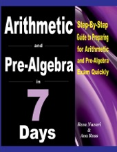 Arithmetic and Pre-Algebra in 7 Days: Step-By-Step Guide to Preparing for Arithmetic and Pre-Algebra Exam Quickly