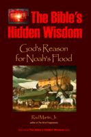 Rod Martin, Jr - The Bible's Hidden Wisdom: God's Reason for Noah's Flood artwork