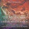The Demi-Gods Of Greek Mythology - Mythology 4th Grade  Childrens Greek  Roman Books