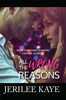 All the Wrong Reasons - Jerilee Kaye