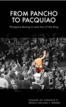 From Pancho To Pacquiao Philippine Boxing In And Out Of The Ring