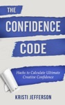 The Confidence Code Hacks To Calculate Ultimate Creative Confidence