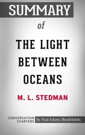 SUMMARY OF THE LIGHT BETWEEN OCEANS: A NOVEL BY M.L. STEDMAN  CONVERSATION STARTERS