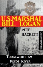 U.S. Marshal Bill Logan, Band 24: Todgeweiht Am Pecos River