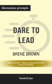 Dare to Lead: Brave Work. Tough Conversations. Whole Hearts. by Brené Brown (Discussion Prompts)