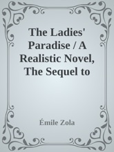The Ladies' Paradise / A Realistic Novel, The Sequel to