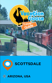 Vacation Goose Travel Guide Scottsdale Arizona, USA