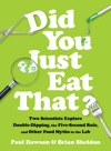 Did You Just Eat That Two Scientists Explore Double-Dipping The Five-Second Rule And Other Food Myths In The Lab