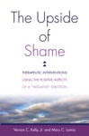 The Upside Of Shame Therapeutic Interventions Using The Positive Aspects Of A Negative Emotion