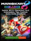 Mario Kart 8 Deluxe Switch Wii U Characters DLC Unlockables Tips Controls Game Guide Unofficial
