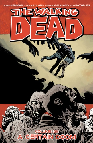 Robert Kirkman, Charlie Adlard & Stefano Gaudiano - The Walking Dead Vol. 28: A Certain Doom