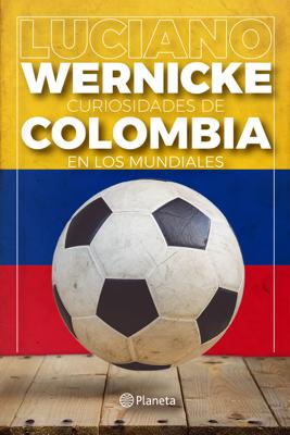 Curiosidades de Colombia en los Mundiales - Luciano Wernicke book