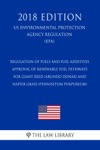 Regulation Of Fuels And Fuel Additives - Approval Of Renewable Fuel Pathways For Giant Reed Arundo Donax And Napier Grass Pennisetum Purpureum US Environmental Protection Agency Regulation EPA 2018 Edition