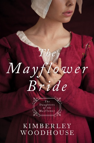 The Mayflower Bride - Kimberley Woodhouse - Kimberley Woodhouse