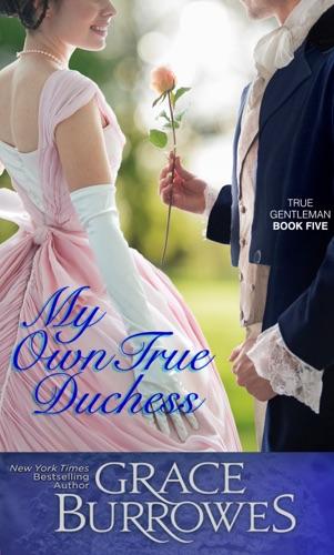 Grace Burrowes - My Own True Duchess
