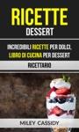 Ricette Dessert Incredibili Ricette Per Dolci Libro Di Cucina Per Dessert Ricettario
