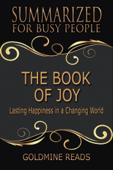 The Book of Joy - Summarized for Busy People: Lasting Happiness in a Changing World: Based on the Book by His Holiness the Dalai Lama, Archbishop Desmond Tutu, and Douglas Carlton Abrams