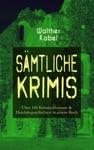 Smtliche Krimis Ber 100 Kriminalromane  Detektivgeschichten In Einem Buch