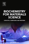Biochemistry For Materials Science Enhanced Edition