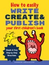 How To Easily Write Create And Publish Your First Childrens Book