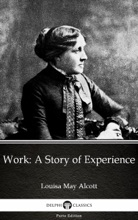 Work: A Story Of Experience By Louisa May Alcott (Illustrated)