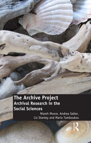 Niamh Moore, Andrea Salter, Liz Stanley & Maria Tamboukou - The Archive Project