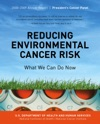 Reducing Environmental Cancer Risk What We Can Do Now