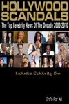 Hollywood Scandals - Top Celebrity News Of The Decade 2000-2010 Includes Bio