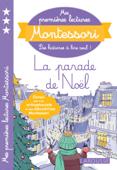 Download and Read Online Mes premières lectures Montessori, La parade de Noël !