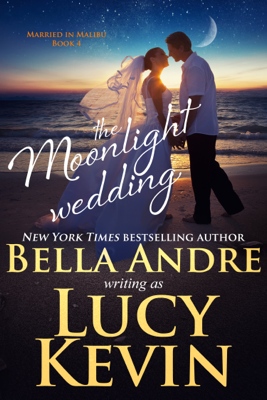 The Moonlight Wedding - Bella Andre & Lucy Kevin book