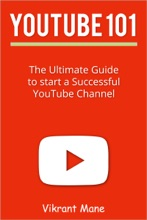 YouTube 101: The Ultimate Guide to Start a Successful YouTube channel