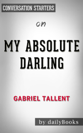My Absolute Darling: A Novel by Gabriel Tallent  Conversation Starters