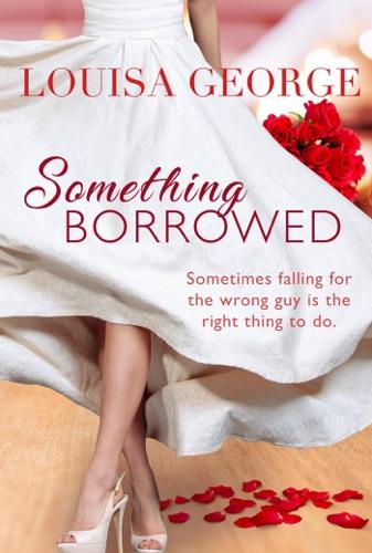 Something Borrowed - Louisa George - Louisa George