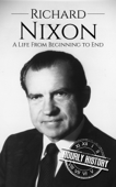 Richard Nixon: A Life From Beginning to End